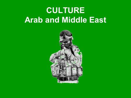 CULTURE Arab and Middle East. Overview What is What Mindset CALL Arab Culture (Guerrilla) CALL Mistakes to Avoid Laundry Listing Putting it All Together.
