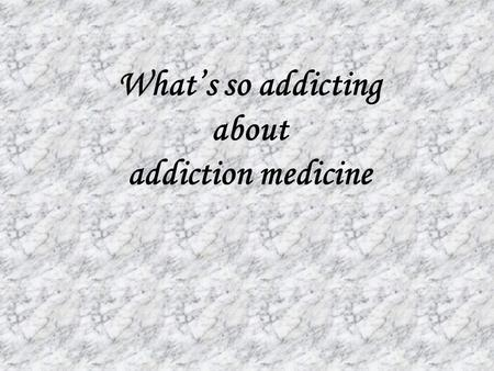 What's so addicting about addiction medicine. Why would anyone specialize in Addiction Medicine?
