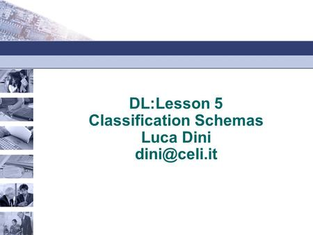 DL:Lesson 5 Classification Schemas Luca Dini