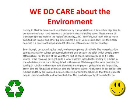 WE DO CARE about the Environment Luckily, in Slavicin,there is not so polluted air by transportation as it is in other big cities. In our town we do not.