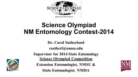 Science Olympiad NM Entomology Contest-2014 Dr. Carol Sutherland Supervisor for 2014 State Entomology Science Olympiad Competition Extension.