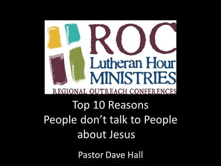 Top 10 Reasons People don't talk to People about Jesus Pastor Dave Hall.