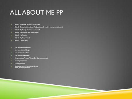 ALL ABOUT ME PP  Slide 1: Title Slide; Include Title & Name  Slide 2: Characteristics About Me; (use bullets & words ; you can add pics too)  Slide.