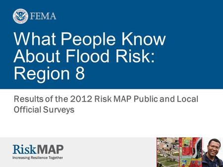What People Know About Flood Risk: Region 8 Results of the 2012 Risk MAP Public and Local Official Surveys.