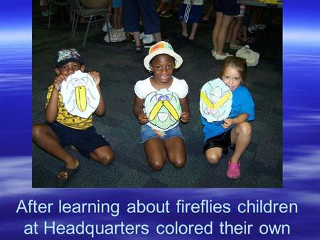 After learning about fireflies children at Headquarters colored their own.