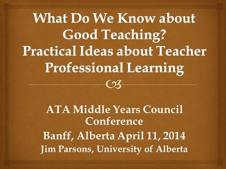 ATA Middle Years Council Conference Banff, Alberta April 11, 2014 Jim Parsons, University of Alberta.