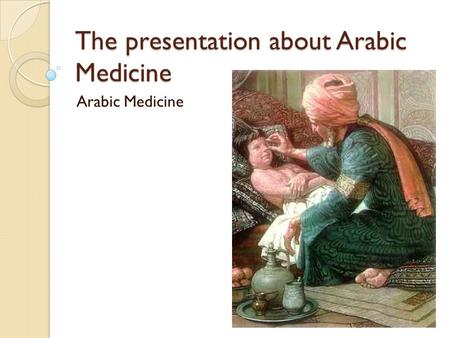 The presentation about Arabic Medicine Arabic Medicine.