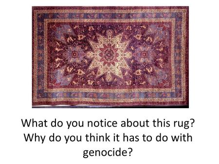 What do you notice about this rug? Why do you think it has to do with genocide?