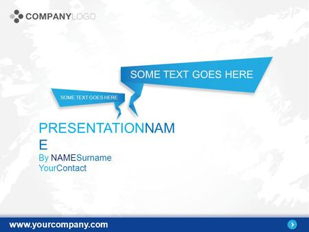Www.yourcompany.com SOME TEXT GOES HERE PRESENTATIONNAM E By NAMESurname YourContact.