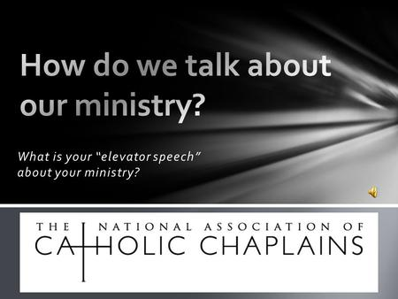 "What is your ""elevator speech"" about your ministry?"