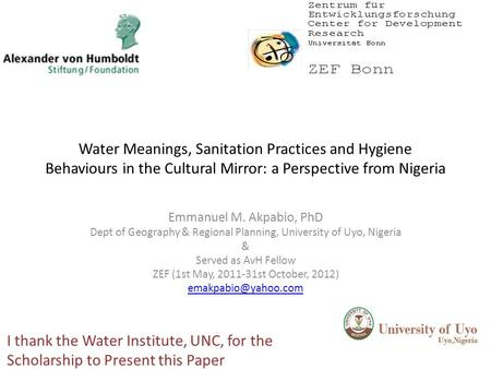 Water Meanings, Sanitation Practices and Hygiene Behaviours in the Cultural Mirror: a Perspective from Nigeria Emmanuel M. Akpabio, PhD Dept of Geography.
