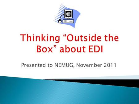 Presented to NEMUG, November 2011  You can stay hidden in your cubicle having to constantly explain what you do to others in your company, even.