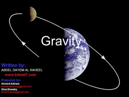 Gravity Written by:  ABDEL DAYEM AL KAHEEL Prepared by: