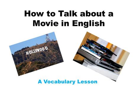 How to Talk about a Movie in English A Vocabulary Lesson.