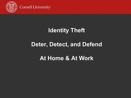 Identity Theft Deter, Detect, and Defend At Home & At Work.