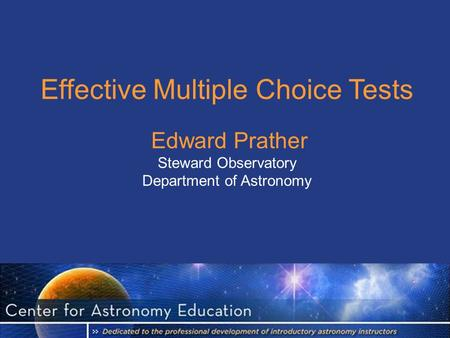 Effective Multiple Choice Tests Edward Prather Steward Observatory Department of Astronomy.
