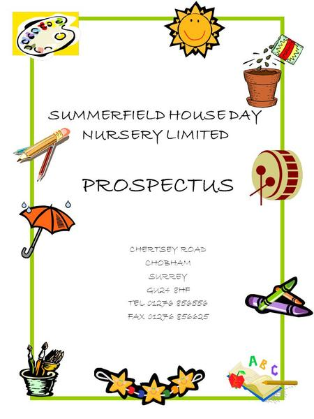 SUMMERFIELD HOUSE DAY NURSERY LIMITED CHERTSEY ROAD CHOBHAM SURREY GU24 8HF TEL 01276 856556 FAX 01276 856625 PROSPECTUS.