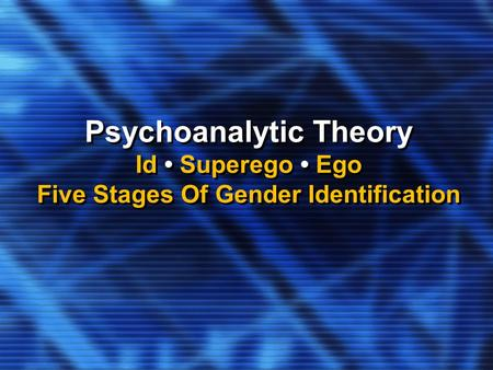 Psychoanalytic Theory Id Superego Ego Five Stages Of Gender Identification.