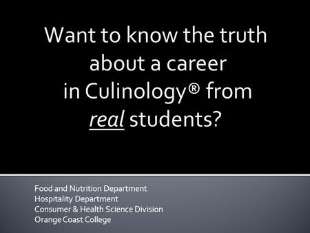 Food and Nutrition Department Hospitality Department Consumer & Health Science Division Orange Coast College Want to know the truth about a career in Culinology®