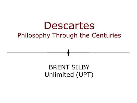 Descartes Philosophy Through the Centuries BRENT SILBY Unlimited (UPT)