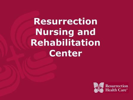 Resurrection Nursing and Rehabilitation Center. About Resurrection  Resurrection Health Care is a family of health care services providing advanced medical.