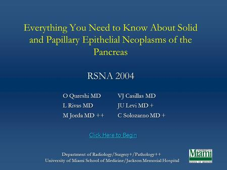 RSNA 2004 Everything You Need to Know About Solid and Papillary Epithelial Neoplasms of the Pancreas RSNA 2004 Department of Radiology/Surgery+/Pathology++