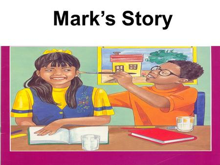 Mark's Story. My name is Mark. I'm eight years old. Being eight is fun. I live with my mom and my sister, Kate. I love my mom and my sister and I know.