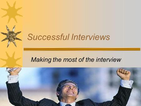 Successful Interviews Making the most of the interview.