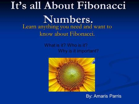 It's all About Fibonacci Numbers.
