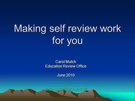 Making self review work for you Carol Mutch Education Review Office June 2010