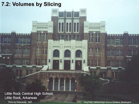 7.2: Volumes by Slicing Greg Kelly, Hanford High School, Richland, WashingtonPhoto by Vickie Kelly, 2001 Little Rock Central High School, Little Rock,