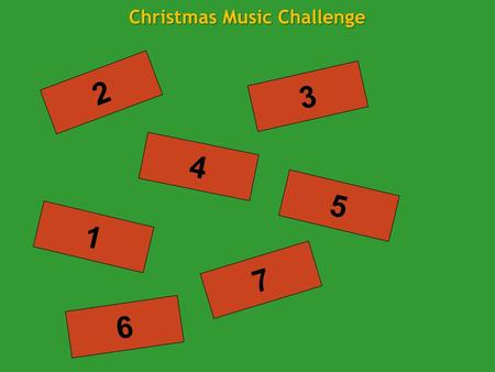 1 4 3 6 7 5 2 Christmas Music Challenge Sing a carol with the words of one and the tune of another i.e. Hark! The Herald Angels Sing! to the tune of.