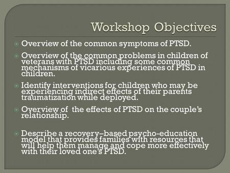  Overview of the common symptoms of PTSD.  Overview of the common problems in children of veterans with PTSD including some common mechanisms of vicarious.