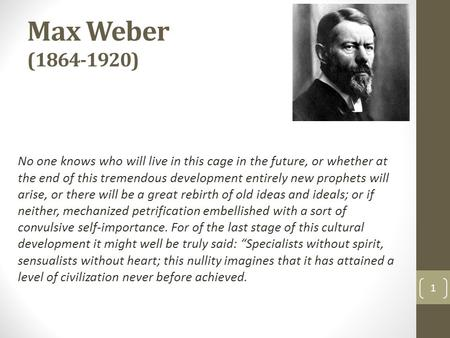 Max Weber (1864-1920) No one knows who will live in this cage in the future, or whether at the end of this tremendous development entirely new prophets.
