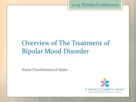 Overview of The Treatment of Bipolar Mood Disorder Nurse Practitioners of Idaho 2014 Winter Conference.
