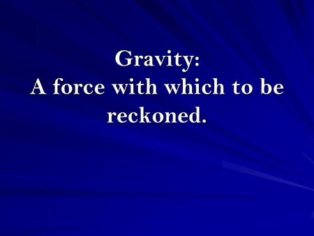 Gravity: A force with which to be reckoned.. Balanced vs. Unbalanced Forces Force = the cause of acceleration or change in velocity. Net Force = combination.