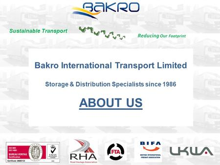 Bakro International Transport Limited Storage & Distribution Specialists since 1986 ABOUT US Reducing Our Footprint Sustainable Transport.