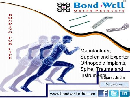 Manufacturer, Supplier and Exporter of Orthopedic Implants, Spine, Trauma and Instruments Gujarat,India www.bondwellortho.com Follow Us on.