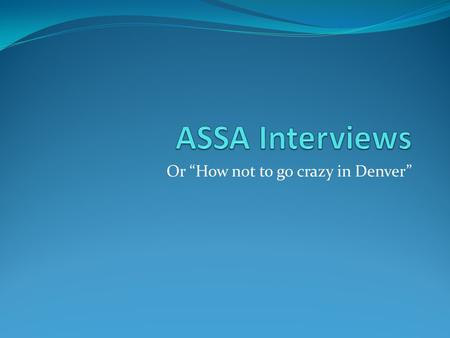 "Or ""How not to go crazy in Denver"". Pre-Interview Calls for interviews will start coming usually after thanksgiving. Get Organized! Schedule for the meetings."
