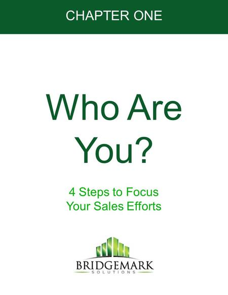 CHAPTER ONE Who Are You? 4 Steps to Focus Your Sales Efforts.