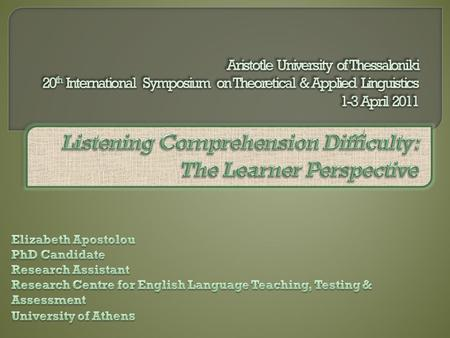 Aim of study  reveals what Greek learners find confusing or difficult in listening task performance in English.