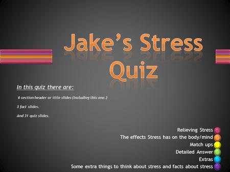 Relieving Stress The effects Stress has on the body/mind Match ups Detailed Answer Extras Some extra things to think about stress and facts about stress.