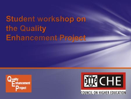 To introduce students to the CHE and public policy affecting higher education To introduce students to the Quality Enhancement Project (QEP) To begin.