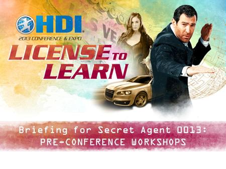 Briefing for Secret Agent 0013: PRE-CONFERENCE WORKSHOPS.