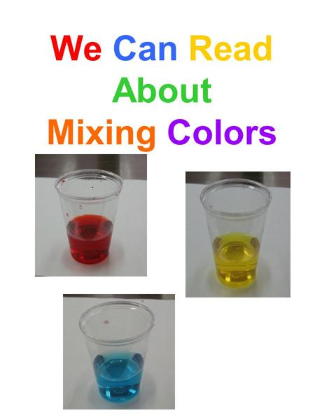We Can Read About Mixing Colors. The water is red. 1.