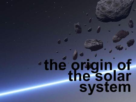 The origin of the solar system. Our Solar System consists of… the sun at its center eight planets, circling around the sun moons asteroids and comets.