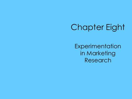 Chapter Eight Experimentation in Marketing Research.
