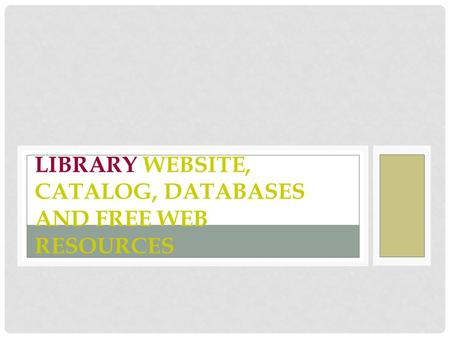 LIBRARY WEBSITE, CATALOG, DATABASES AND FREE WEB RESOURCES.