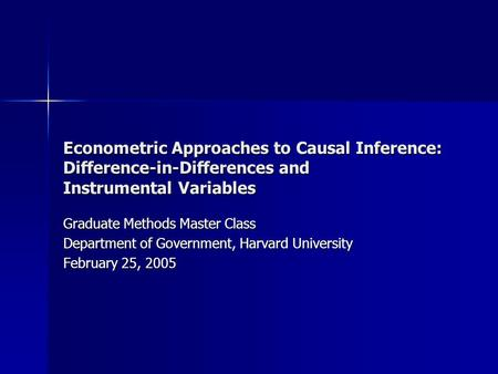 Econometric Approaches to Causal Inference: Difference-in-Differences and Instrumental Variables Graduate Methods Master Class Department of Government,