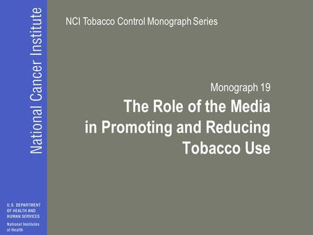 NCI Tobacco Control Monograph Series Monograph 19 The Role of the Media in Promoting and Reducing Tobacco Use.